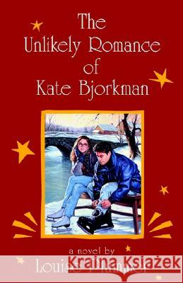 The Unlikely Romance of Kate Bjorkman Louise Plummer 9780375895210