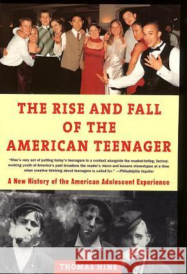 The Rise and Fall of the American Teenager Thomas Hine 9780380728534