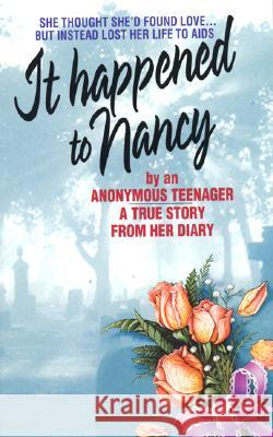 It Happened to Nancy: By an Anonymous Teenager Anonymous                                Beatrice Sparks Dathan Sheranian 9780380773152 Avon Books