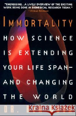 Immortality: How Science Is Extending Your Life Span--And Changing the World Ben Bova 9780380793181