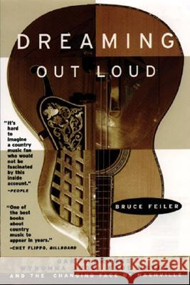 Dreaming Out Loud:: Garth Brooks, Wynonna Judd, Wade Hayes, and the Changing Face of Nashville Bruce Feiler 9780380794706 Harper Perennial