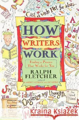 How Writers Work: Finding a Process That Works for You Ralph Fletcher 9780380797028