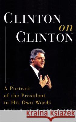 Clinton on Clinton: A Portrait of the President in His Own Words Wayne Meyer Bill Clinton 9780380802791