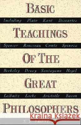 Basic Teachings of the Great Philosophers: A Survey of Their Basic Ideas S. E., Jr. Frost 9780385030076