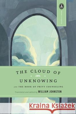The Cloud of Unknowing: And the Book of Privy Counseling William Johnston William Johnston Huston Smith 9780385030977
