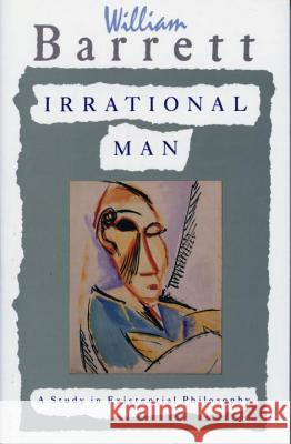 Irrational Man: A Study in Existential Philosophy William Barrett 9780385031387