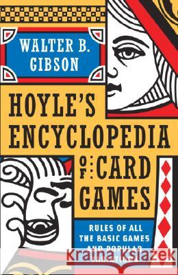 Hoyle's Modern Encyclopedia of Card Games: Rules of All the Basic Games and Popular Variations Walter Gibson 9780385076807