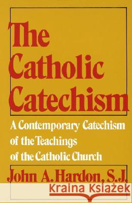 The Catholic Catechism: A Contemporary Catechism of the Teachings of the Catholic Church John A. Hardon 9780385080453