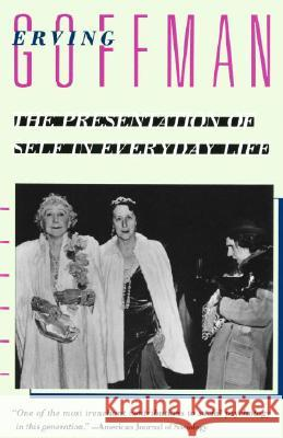 The Presentation of Self in Everyday Life Erving Goffman 9780385094023