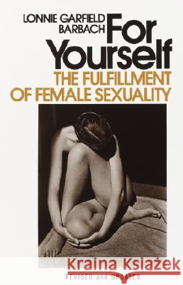 For Yourself: The Fulfillment of Female Sexuality Lonnie Garfield Barbach 9780385112451