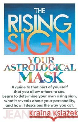 The Rising Sign: Your Astrological Mask Jeanne Avery 9780385132787