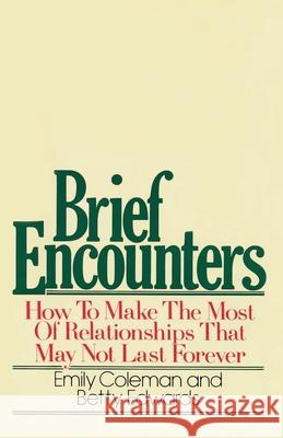 Brief Encounters: How to Make the Most of Relationships That May Not Last Forever Emily Coleman Betty Edwards 9780385155793