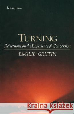 Turning: Reflections on the Experience of Conversion Emilie Griffin 9780385178921
