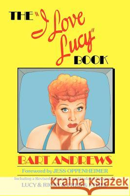 The I Love Lucy Book Bart Andrews Jess Oppenheimer 9780385190336