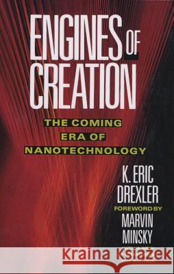 Engines of Creation: The Coming Era of Nanotechnology Eric Drexler 9780385199735