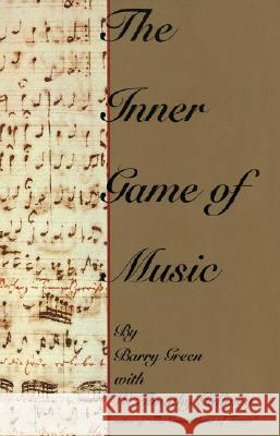 The Inner Game of Music Barry Green W. Timothy Gallwey 9780385231268