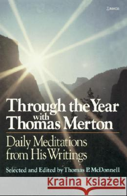 Through the Year with Thomas Merton: Daily Meditations from His Writings Thomas P. McDonnell Thomas Merton 9780385232340