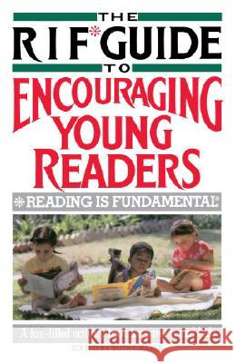 The RIF Guide to Encouraging Young Readers: A Fun-Filled Sourcebook of Over 200 Favorite Reading Activities of Kids and Parents from Across the Countr Ruth Graves Elliot Richardson 9780385236324