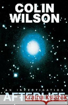 Afterlife: An Investigation Colin Wilson 9780385237666