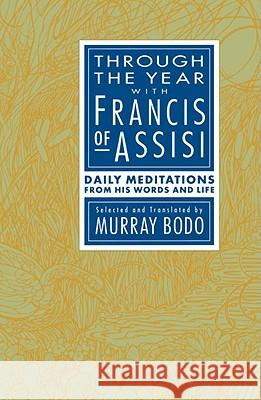 Through the Year with Francis of Assisi: Daily Meditations from His Words and Life Murray, O.F.M. Bodo Francis 9780385238236