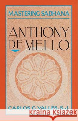Mastering Sadhana: On Retreat with Anthony de Mello Carlos G. Valles 9780385245814