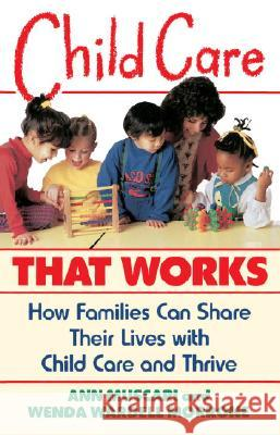 Child Care That Works: How Families Can Share Their Lives with Child Care and Thrive Ann Muscari Wenda Wardell Morrone 9780385247283