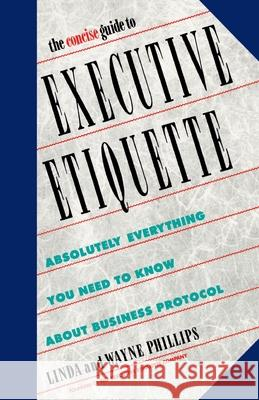 The Concise Guide to Executive Etiquette Linda Phillips Wayne Phillips Lynne Rogers 9780385247665