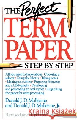 The Perfect Term Paper: Revised and Updated Donald Mulkerne 9780385247948