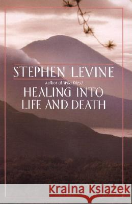 Healing Into Life and Death Stephen Levine 9780385262194