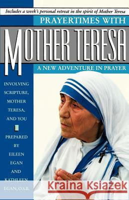 Prayertimes with Mother Teresa: A New Adventure in Prayer Eileen Egan Kathleen Egan Eileen Egan 9780385262316