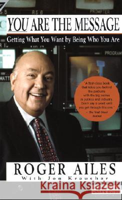You Are the Message Roger Ailes Jon Kraushar 9780385265423