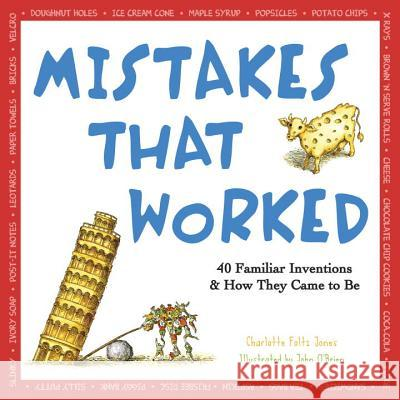 Mistakes That Worked: 40 Familiar Inventions & How They Came to Be Charlotte Foltz Jones John O'Brien 9780385320436