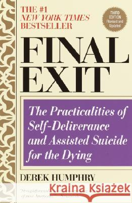 Final Exit : The practicalities of self-deliverance and assisted suicide for the dying Derek Humphry 9780385336536
