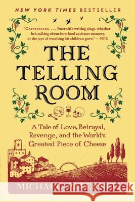 The Telling Room: A Tale of Love, Betrayal, Revenge, and the World's Greatest Piece of Cheese Michael Paterniti 9780385337014