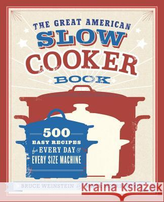 The Great American Slow Cooker Book: 500 Easy Recipes for Every Day and Every Size Machine Bruce Weinstein Mark Scarbrough 9780385344661 Clarkson Potter Publishers