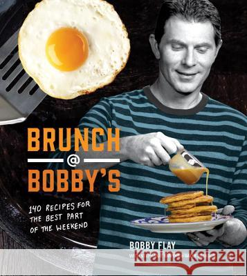 Brunch at Bobby's: 140 Recipes for the Best Part of the Weekend Bobby Flay Stephanie Banyas Sally Jackson 9780385345897 Clarkson Potter Publishers
