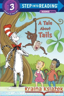 A Tale about Tails (Dr. Seuss/The Cat in the Hat Knows a Lot about That!) Tish Rabe Tom Brannon 9780385371179