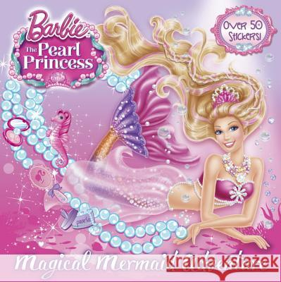 Magical Mermaid Adventure (Barbie: The Pearl Princess) Mary Man-Kong 9780385373081