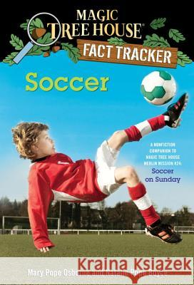 Soccer: A Nonfiction Companion to Magic Tree House Merlin Mission #24: Soccer on Sunday Mary Pope Osborne Natalie Pope Boyce Salvatore Murdocca 9780385386296