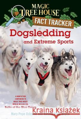 Magic Tree House Fact Tracker #34 : Dogsledding And Extreme Sports Mary Pope Osborne Natalie Pope Boyce Carlo Molinari 9780385386449