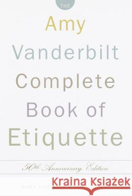 The Amy Vanderbilt Complete Book of Etiquette: 50th Anniversay Edition Nancy Tuckerman Nancy Dunnan Nancy Dunnan 9780385413428