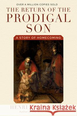 The Return of the Prodigal Son: A Story of Homecoming Henri J. M. Nouwen 9780385473071