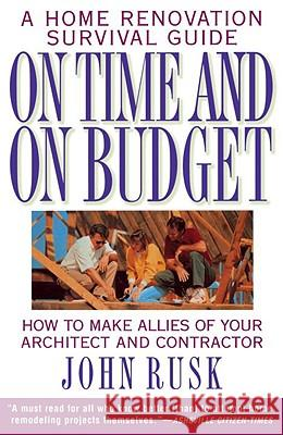 On Time and on Budget: A Home Renovation Survival Guide John Rusk 9780385475112