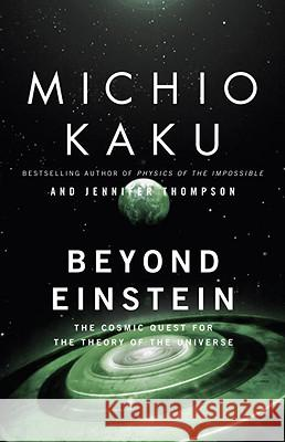 Beyond Einstein: The Cosmic Quest for the Theory of the Universe Michio Kaku Jennifer Trainer Thompson 9780385477819 Anchor Books