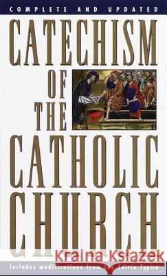 Catechism of the Catholic Church: Complete and Updated Catholic Church 9780385479677