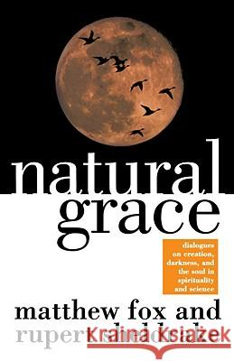 Natural Grace: Dialogues on Creation, Darkness, and the Soul in Spirituality and Science Matthew Fox Rupert Sheldrake 9780385483599 Image