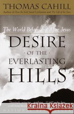 Desire of the Everlasting Hills: The World Before and After Jesus Thomas Cahill 9780385483728