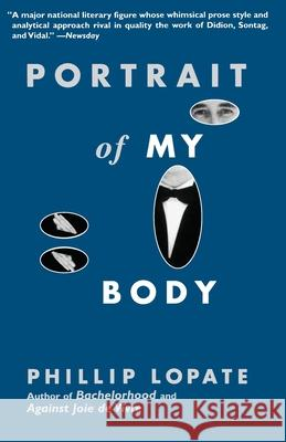 Portrait of My Body Phillip Lopate 9780385483773 Anchor Books