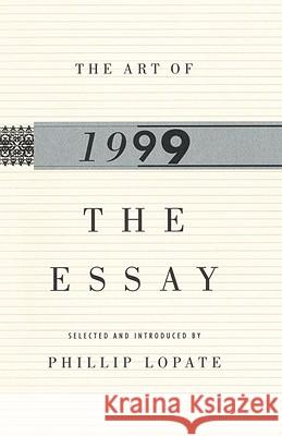 The Art of the Essay, 1999 Phillip Lopate Phillip Lopate Phillip Lopate 9780385484152 Anchor Books