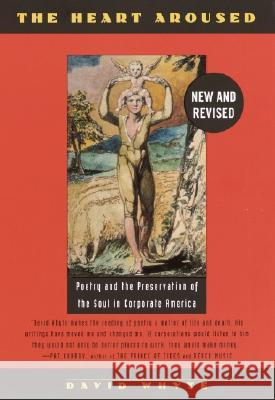 The Heart Aroused: Poetry and the Preservation of the Soul in Corporate America David Whyte 9780385484183